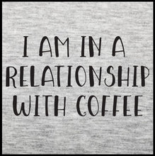 Load image into Gallery viewer, I Am In A Relationship With Coffee, coffee, coffee t shirt,