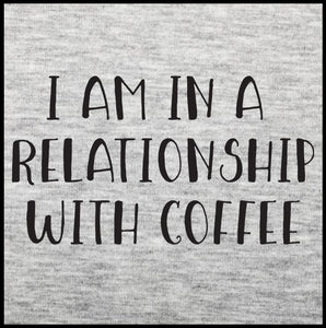 I Am In A Relationship With Coffee, coffee, coffee t shirt,