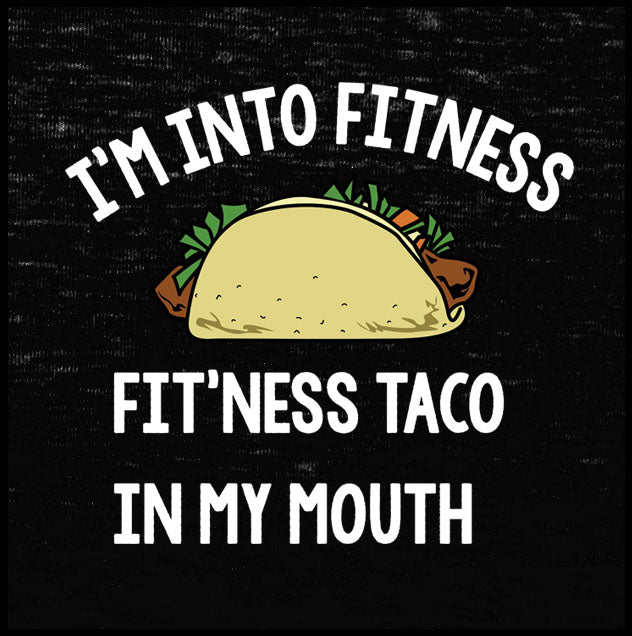 07f1b7c422862 I'm Into Fitness. Fit'ness Taco In My Mouth Shirt – Farkle Tees