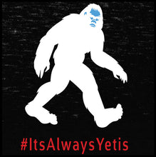 Load image into Gallery viewer, yeti, yeti t shirt, it's always yetis,
