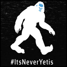 Load image into Gallery viewer, its never yetis, yeti shirt, bigfoot shirt, sarge the destroyer,