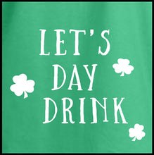 Load image into Gallery viewer, let's day drink, drinking, drinking t shirt, beer shirt, st. patrick's day shirt, day drunk,
