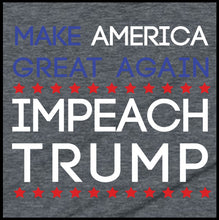 Load image into Gallery viewer, Make America Great Again.  Impeach Trump. - Farkle Tees