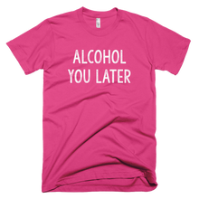 Load image into Gallery viewer, alcohol you later, t shirt, printed shirt,