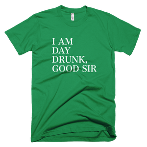 I Am Day Drunk Good Sir T-Shirt - Farkle Tees