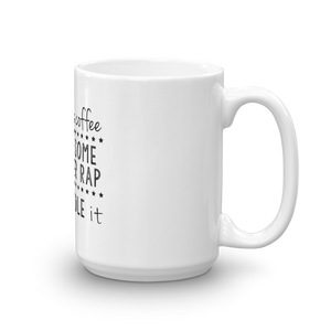 Drink Some Coffee, Put On Some Gangster Rap And Handle It Mug - Farkle Tees