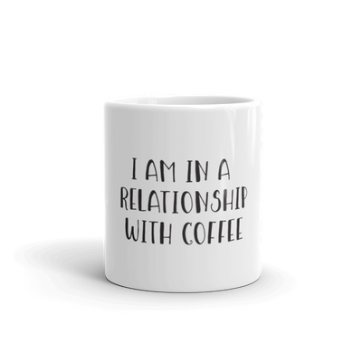 I'm In A Relationship With Coffee Mug - Farkle Tees