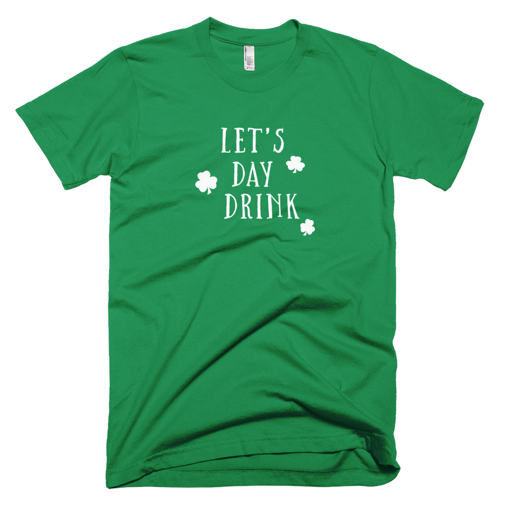 let's day drink, drinking, drinking t shirt, beer shirt, st. patrick's day shirt, day drunk,