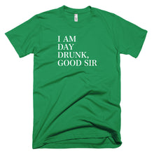 Load image into Gallery viewer, i am day drunk good sir, t shirt, st patricks day shirt,