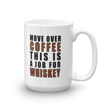 Load image into Gallery viewer, Move Over Coffee This Is A Job For Whiskey Mug