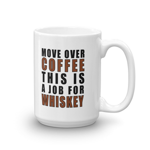 Move Over Coffee This Is A Job For Whiskey Mug