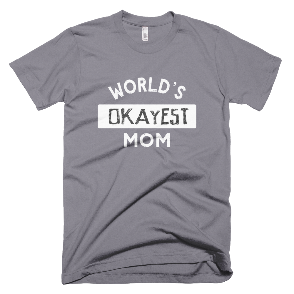 worlds okayest mom t shirt, custom shirt,