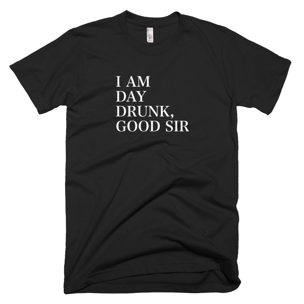 I Am Day Drunk Good Sir Special Addition Shirt - Farkle Tees