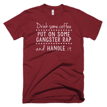 Load image into Gallery viewer, Drink Some Coffee, Put on Some Gangsta Rap and Handle It T-Shirt - Farkle Tees