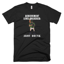 Load image into Gallery viewer, Achievement Unlocked:  Army Drunk T-Shirt