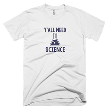 Load image into Gallery viewer, Y'all Need Science Shirt - Farkle Tees