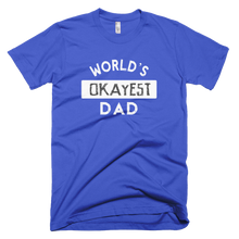 Load image into Gallery viewer, worlds okayest dad, dad shirt, custom t shirt,