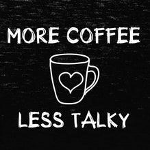 Load image into Gallery viewer, more coffee less talky, more coffee, coffee, coffee shirt, coffee tank top,