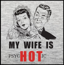 Load image into Gallery viewer, my wife is psychotic, wife shirt, wife tee,