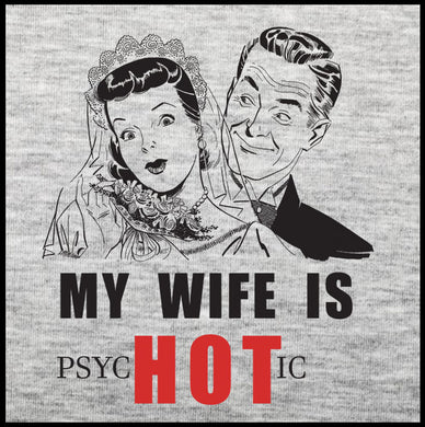 my wife is psychotic, wife shirt, wife tee,
