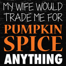 Load image into Gallery viewer, my wife would trade me for pumpkin spice anything, t shirt, custom t shirt,