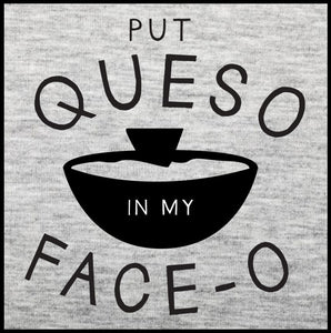 queso t shirt, queso shirt, put queso in my face o,