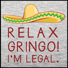 Load image into Gallery viewer, relax gringo i'm legal, tshirt, shirt,
