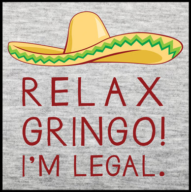 relax gringo i'm legal, tshirt, shirt,