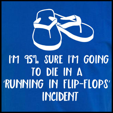 I'm 95% Sure I'm Going To Die In A 'Running In Flip-Flops Incident' T-Shirt - Farkle Tees