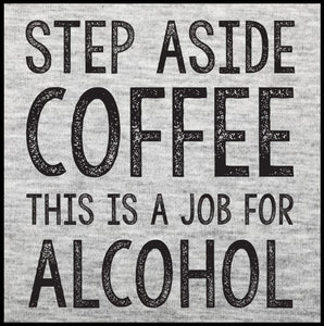 step aside coffee this is a job for alcohol, coffee, alcohol, coffee tank top, funny tank top,