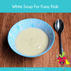 White Soup For Fussy Kids - Happy Tummies