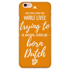 'Some People Spend Their Whole Lives Trying to be Awesome, Others are Born Dutch' Orange Dutch iPhone Case
