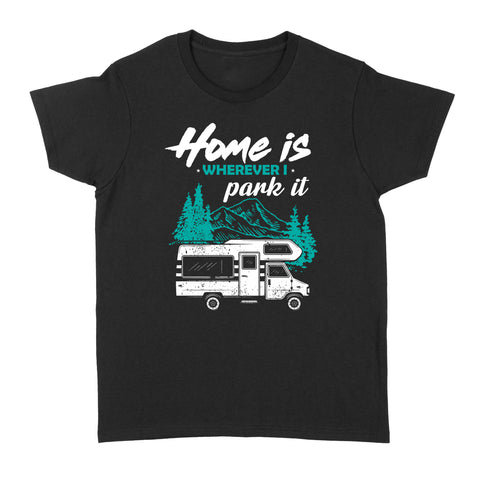 Home Is Where I Park It Women T-shirt, Camping Shirt - Standard Women's T-shirt