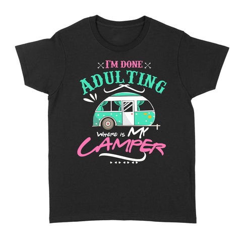 Women I'm Done Adulting camping t shirt
