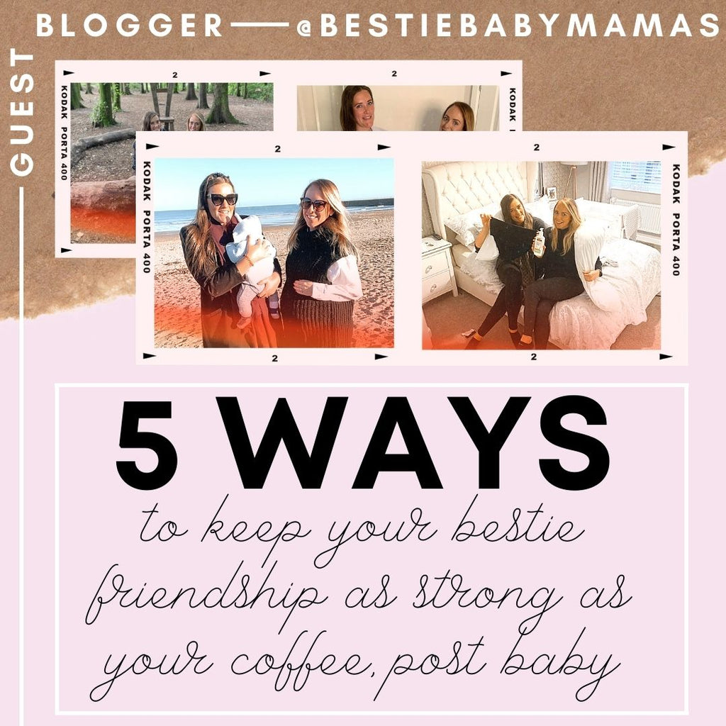 5 Ways to Keep your Bestie Friendship as Strong as your Coffee, Post Baby