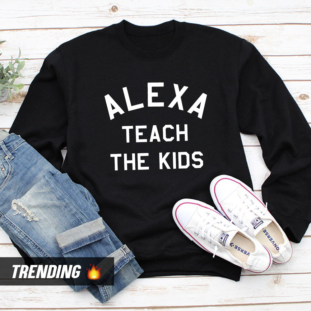 Alexa Teach The Kids Sweatshirt (MRK X)