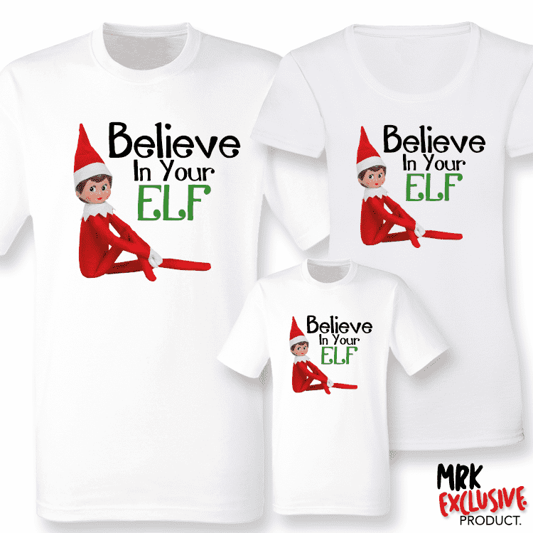 Believe In Your Elf -  Matching Tees (MRK X)