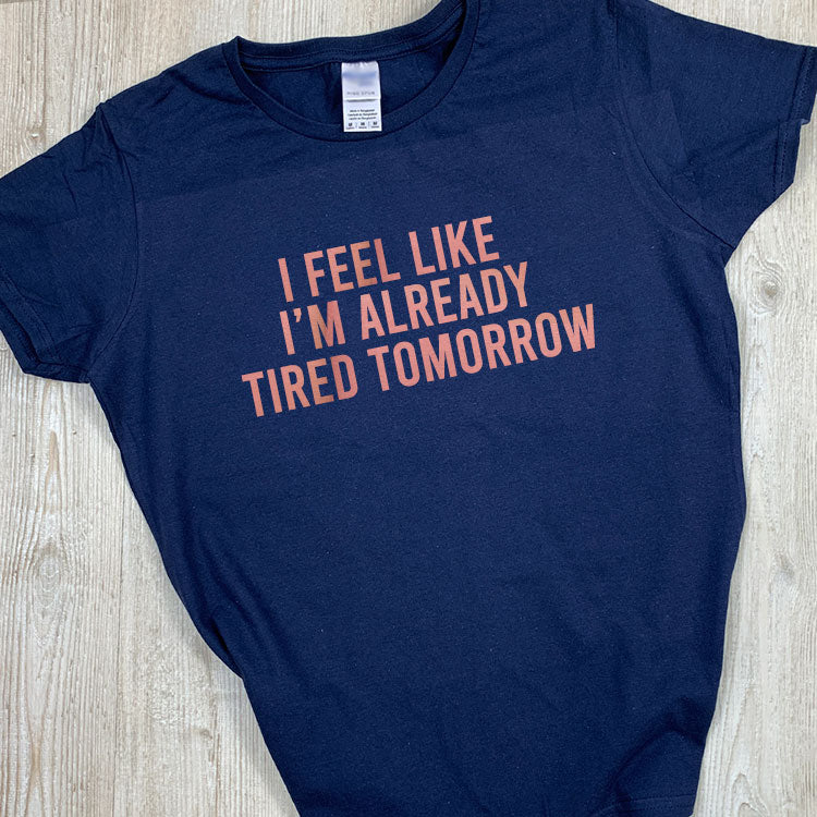 Feel Like Tired Tomorrow Tee (MRK X)