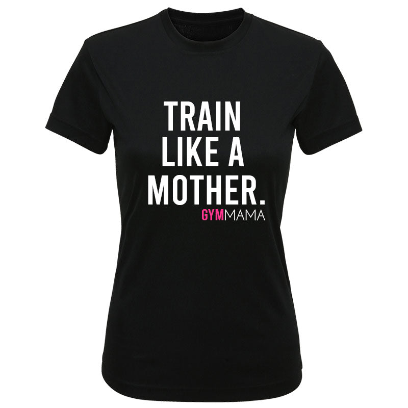 Gym Mama Train Like A Mother Performance Tee (MRK X)