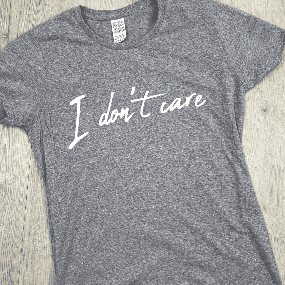 I Don't Care T-Shirt (MRK X)