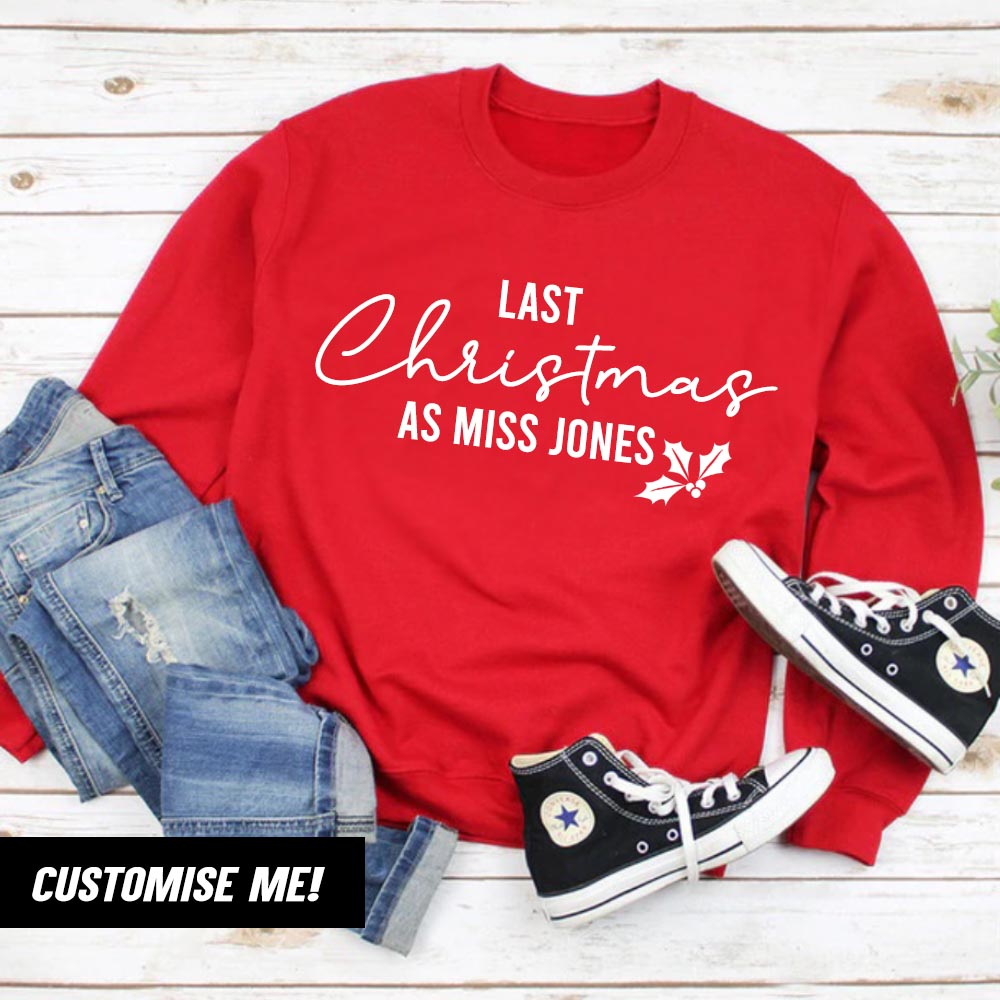 Personalised Last Christmas As Miss Surname Sweatshirt (MRK X)
