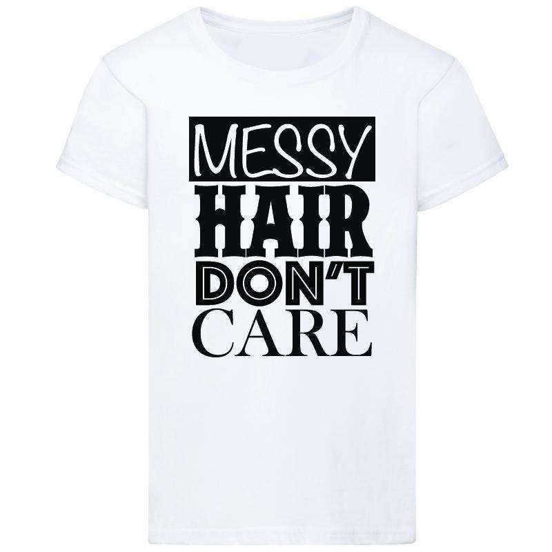 Messy Hair Don't Care T-Shirt (MRK X)