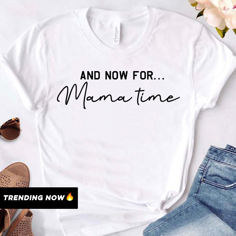 Now For Mama Time T-Shirt (MRK X)