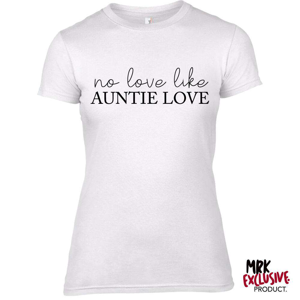 No Love Like Auntie Love White T-Shirt (MRK X)