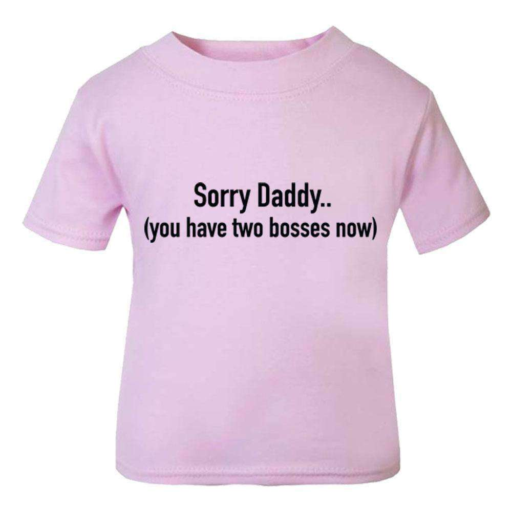 Sorry Daddy (You Have Two Bosses Now) Baby Tees (MRK X)