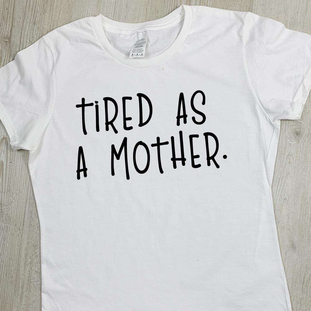 Tired as a Mother Tee (MRK X)