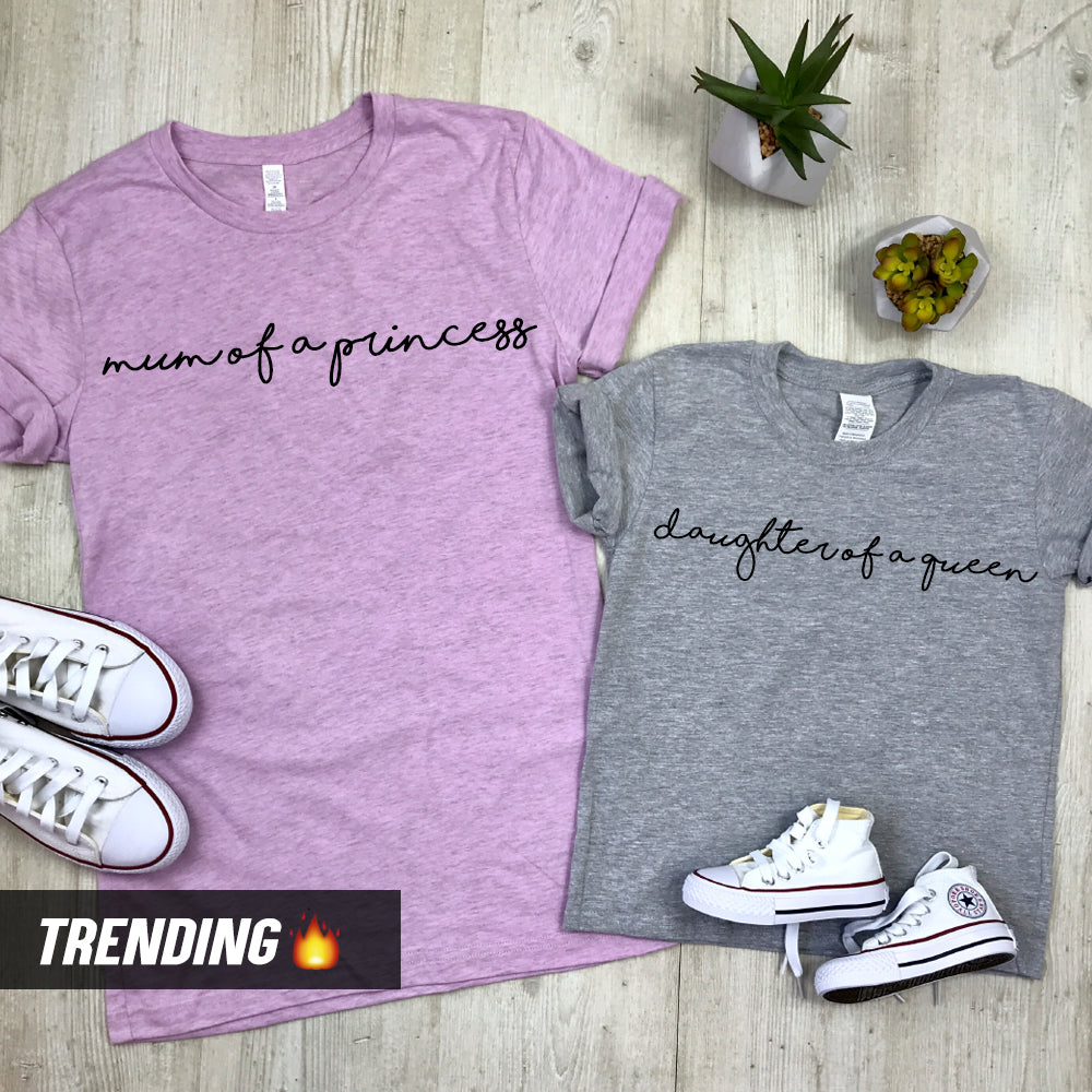 Mum Of A Princess/Daughter Of A Queen Matching Tees (MRK X)