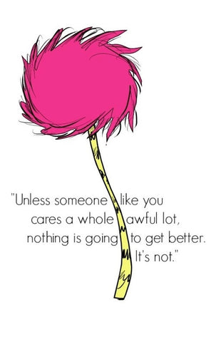 Dr. Seuss quote Unless someone like you cares a whole awful lot