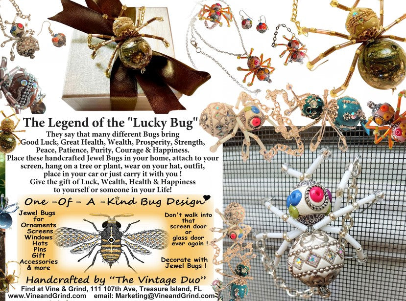 The Legend Of The Lucky Bug. They say that many different bugs bring Good Luck, Great Health, Wealth, Prosperity, Strength, Peace, Patience, Purity, Courage & Happiness. Place these handcrafted Jewel Bugs in your home, attach to your screen, hang on a plant, tree, wear on your hat or outfit, place in your car, or just carry with you. Give the gift of Luck, Wealth, Health and Happiness to yourself or someone in your Life!