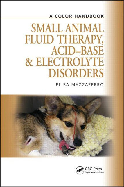Small Animal Fluid Therapy, Acidbase and Electrolyte Disorders:  A Color Handbook